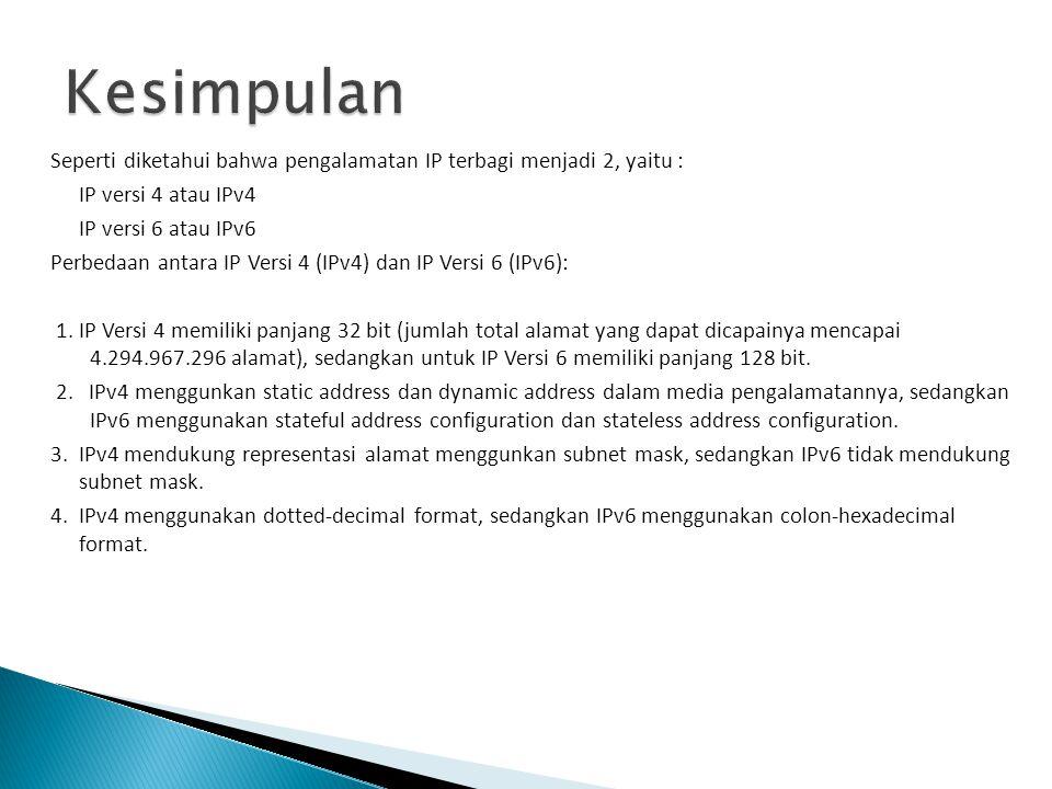Kesimpulan Seperti diketahui bahwa pengalamatan IP terbagi menjadi 2, yaitu : IP versi 4 atau IPv4.