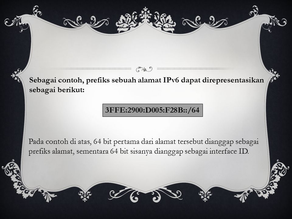 Sebagai contoh, prefiks sebuah alamat IPv6 dapat direpresentasikan sebagai berikut: