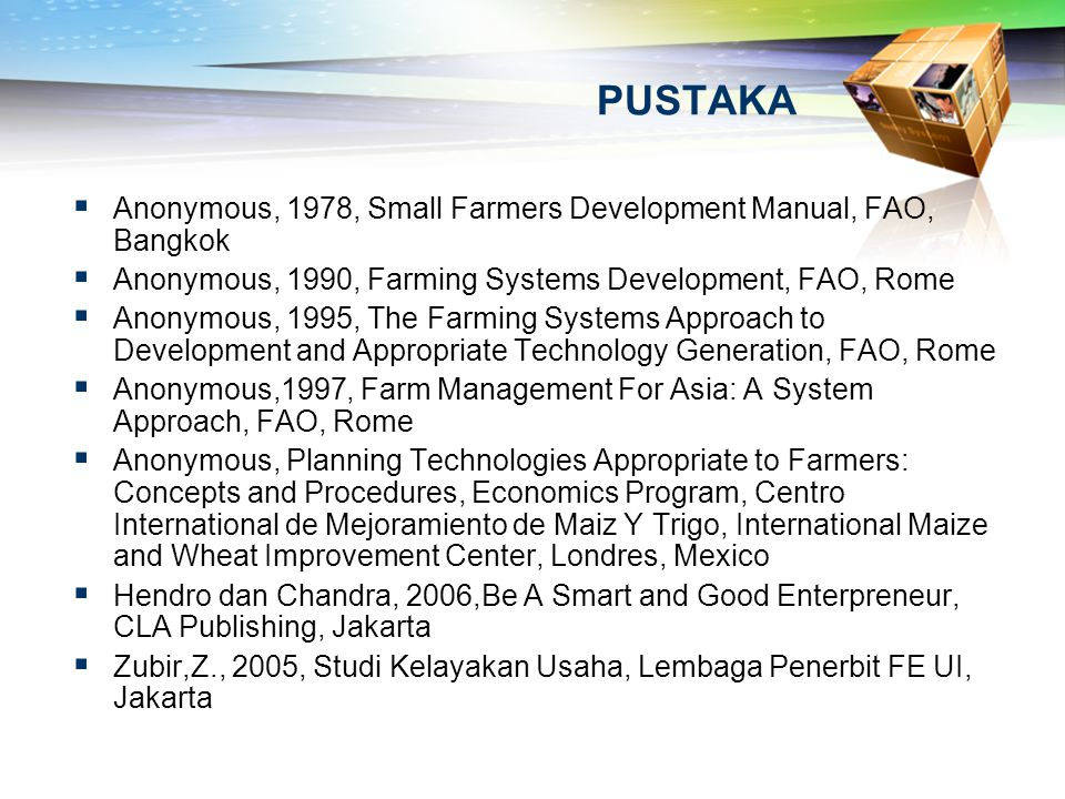 PUSTAKA Anonymous, 1978, Small Farmers Development Manual, FAO, Bangkok. Anonymous, 1990, Farming Systems Development, FAO, Rome.