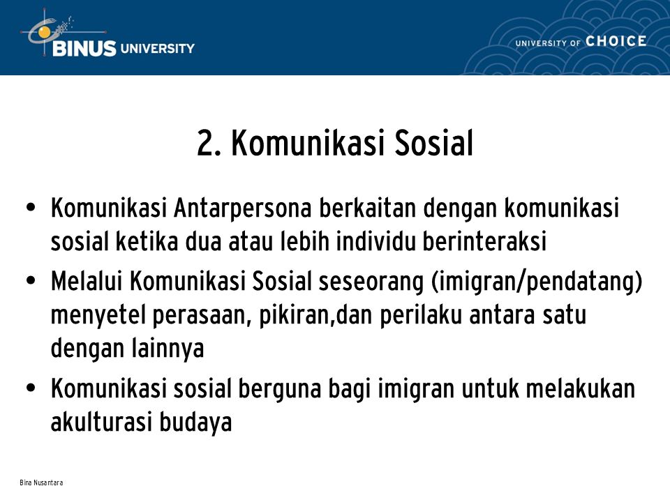 2. Komunikasi Sosial Komunikasi Antarpersona berkaitan dengan komunikasi sosial ketika dua atau lebih individu berinteraksi.