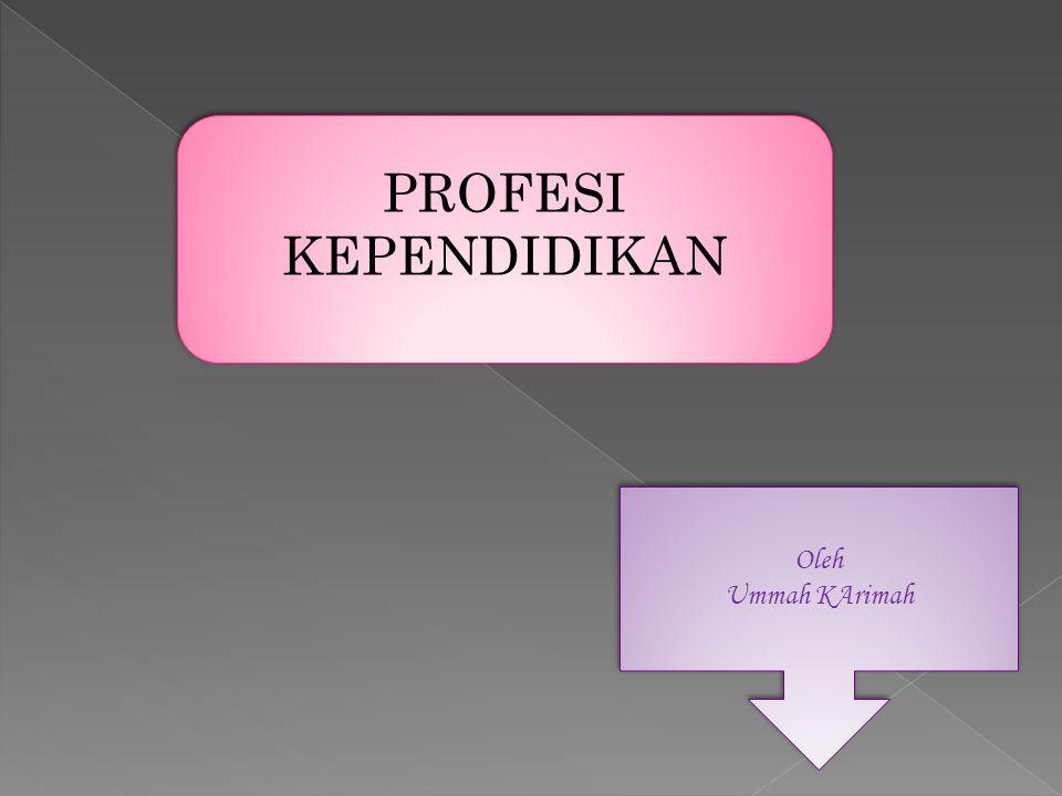 PROFESI KEPENDIDIKAN Oleh Ummah KArimah
