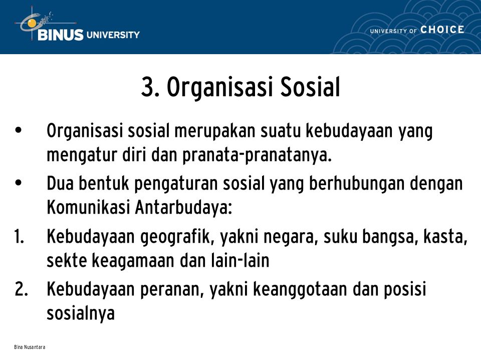 3. Organisasi Sosial Organisasi sosial merupakan suatu kebudayaan yang mengatur diri dan pranata-pranatanya.