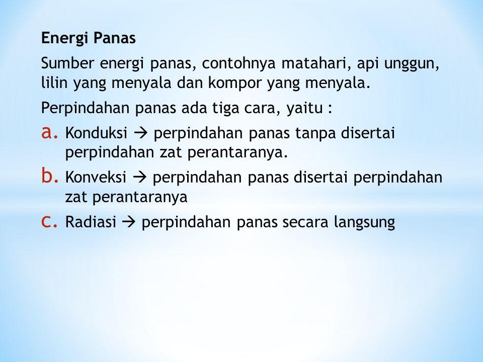 Energi Panas Sumber energi panas, contohnya matahari, api unggun, lilin yang menyala dan kompor yang menyala.