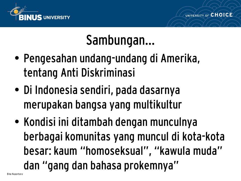 Sambungan… Pengesahan undang-undang di Amerika, tentang Anti Diskriminasi. Di Indonesia sendiri, pada dasarnya merupakan bangsa yang multikultur.