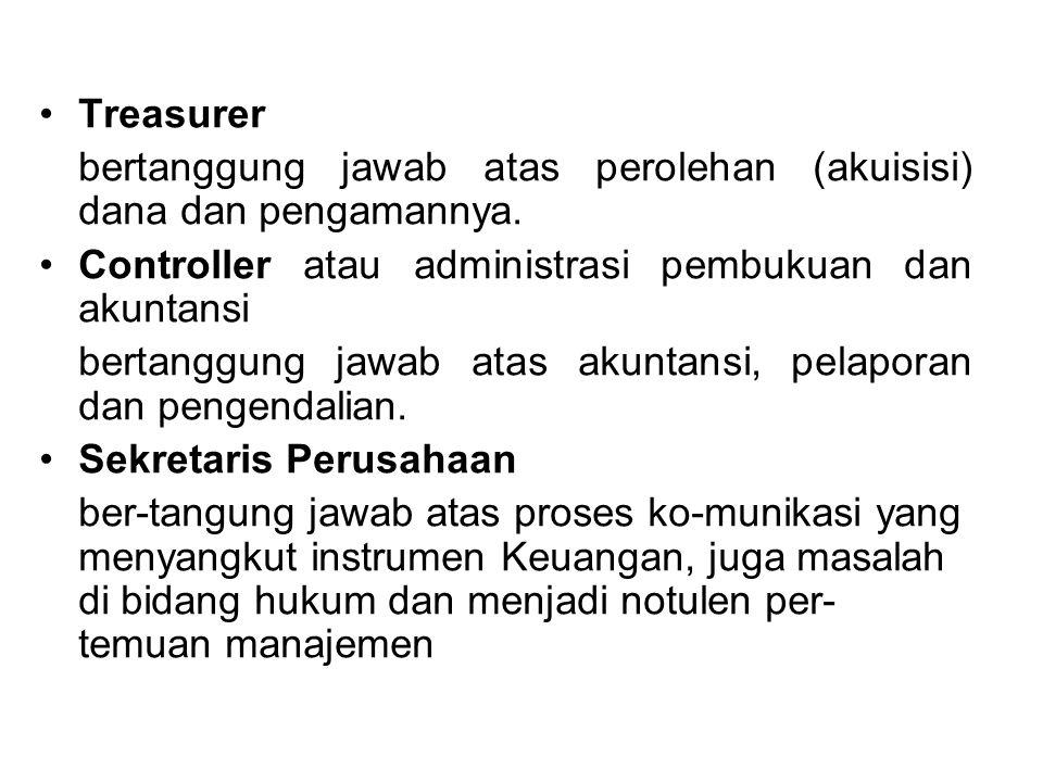 Treasurer bertanggung jawab atas perolehan (akuisisi) dana dan pengamannya. Controller atau administrasi pembukuan dan akuntansi.