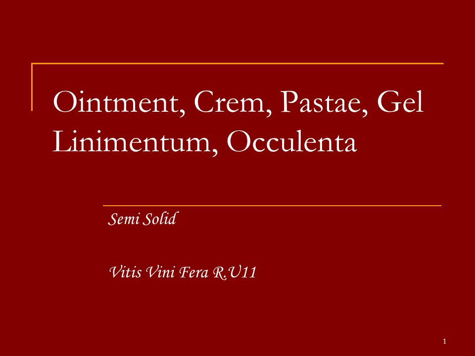 Ointment, Crem, Pastae, Gel Linimentum, Occulenta