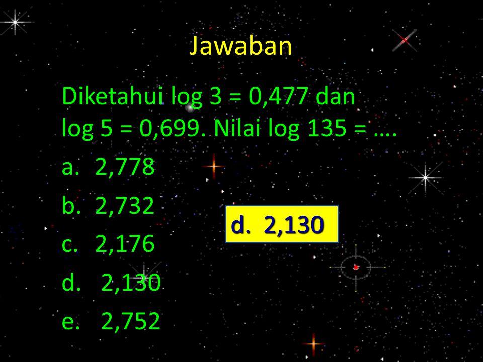 Jawaban Diketahui log 3 = 0,477 dan log 5 = 0,699. Nilai log 135 = ….