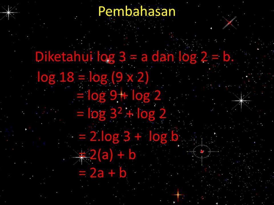 Pembahasan Diketahui log 3 = a dan log 2 = b. log 18 = log (9 x 2) = log 9 + log 2. = log 32 + log 2.