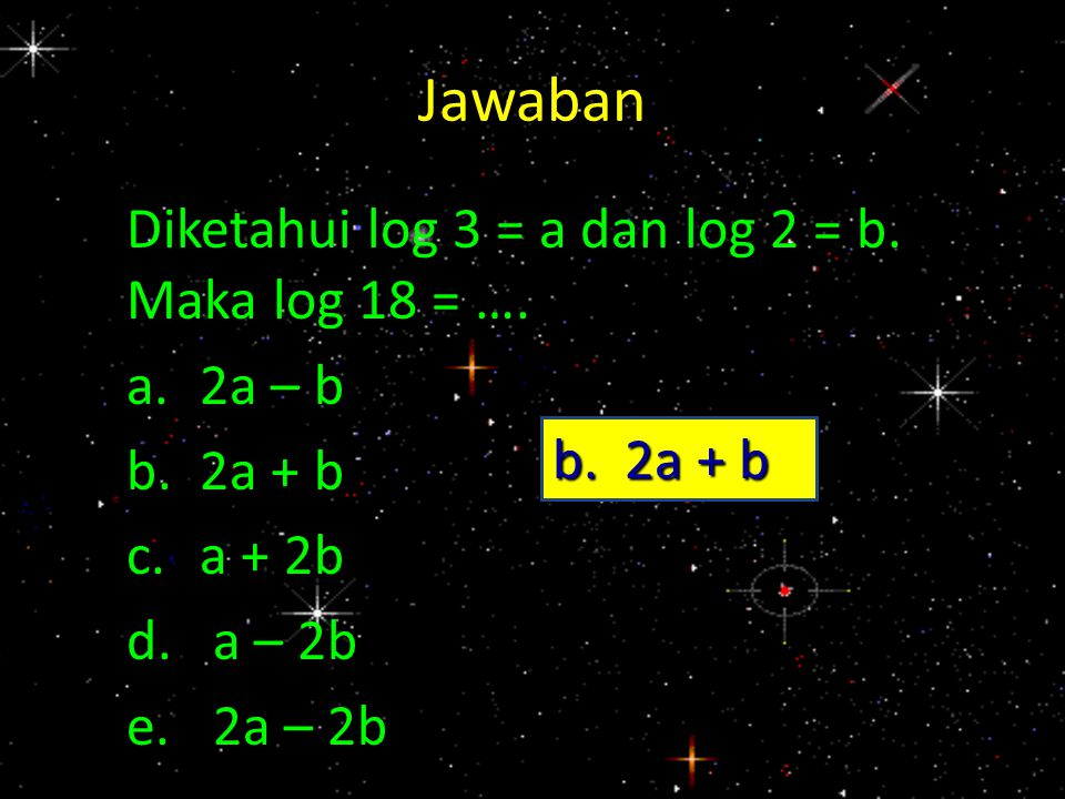 Jawaban Diketahui log 3 = a dan log 2 = b. Maka log 18 = …. a. 2a – b