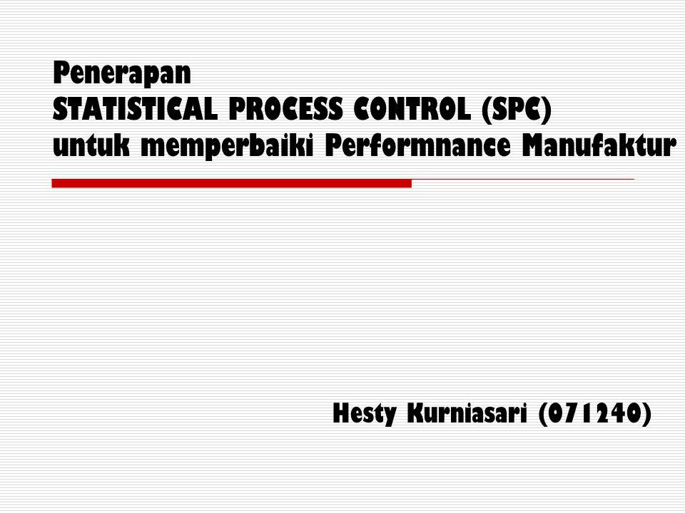 Penerapan STATISTICAL PROCESS CONTROL (SPC) untuk memperbaiki Performnance Manufaktur