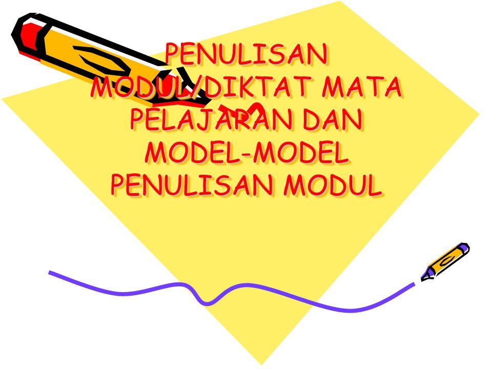 PENULISAN MODUL/DIKTAT MATA PELAJARAN DAN MODEL-MODEL PENULISAN MODUL