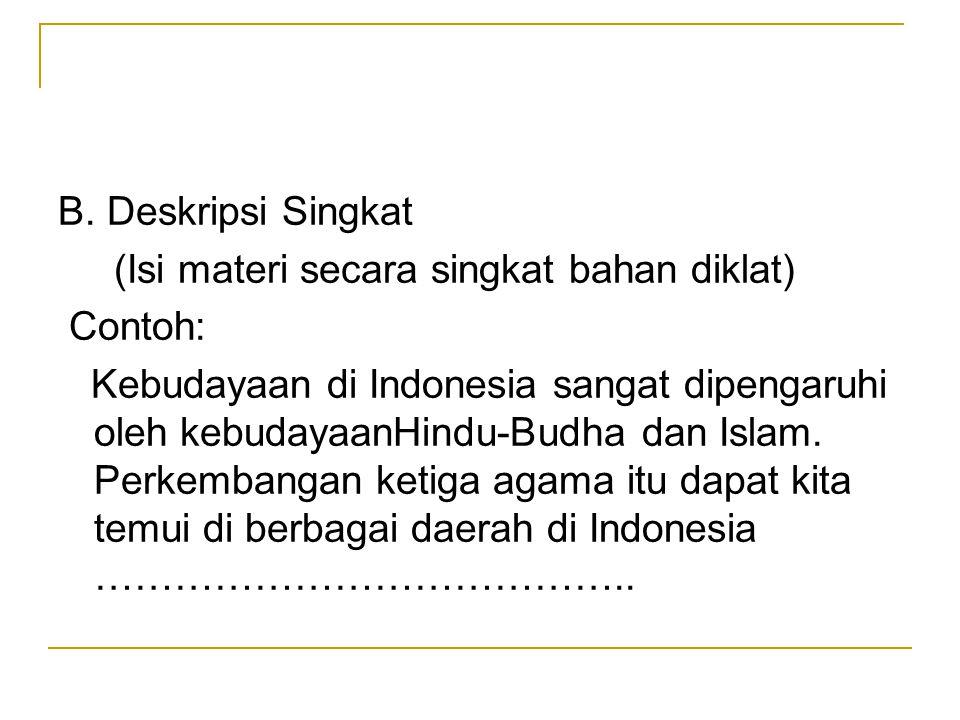 B. Deskripsi Singkat (Isi materi secara singkat bahan diklat) Contoh: