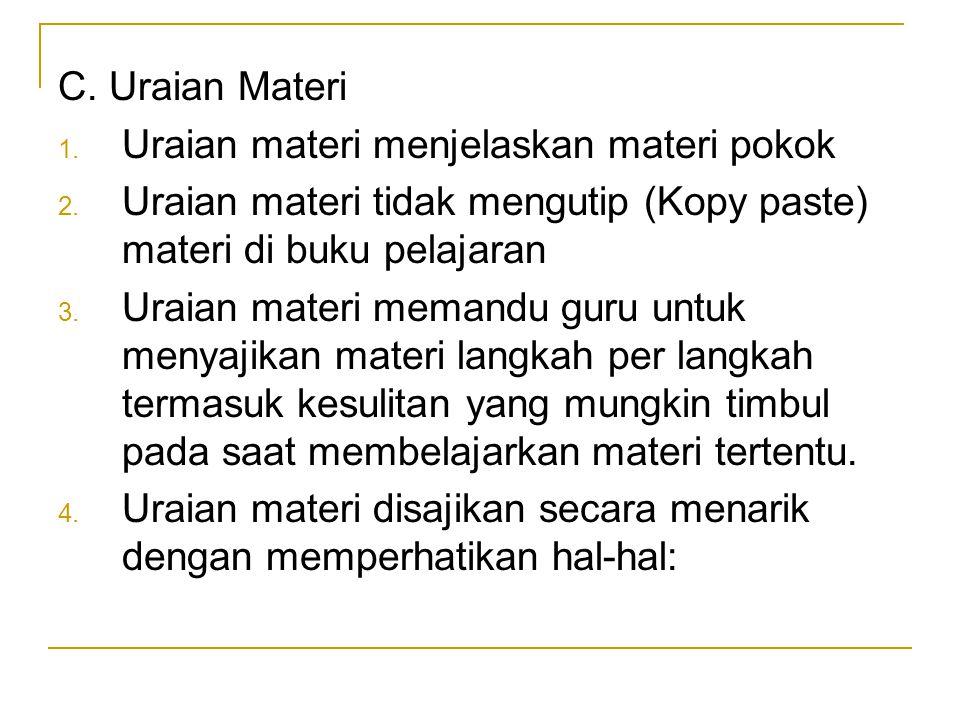 C. Uraian Materi Uraian materi menjelaskan materi pokok. Uraian materi tidak mengutip (Kopy paste) materi di buku pelajaran.
