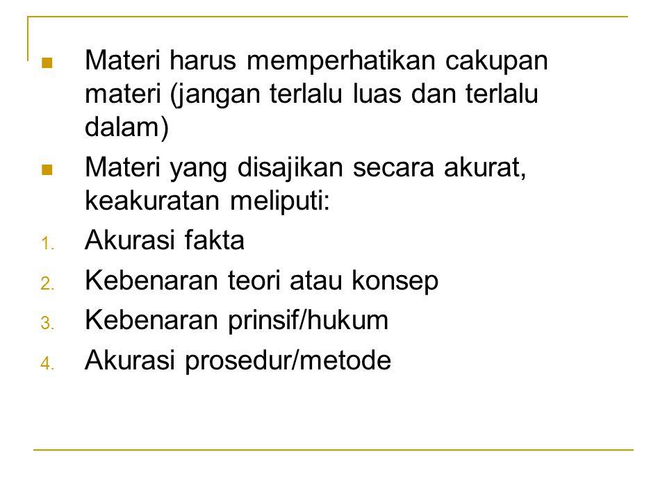Materi harus memperhatikan cakupan materi (jangan terlalu luas dan terlalu dalam)