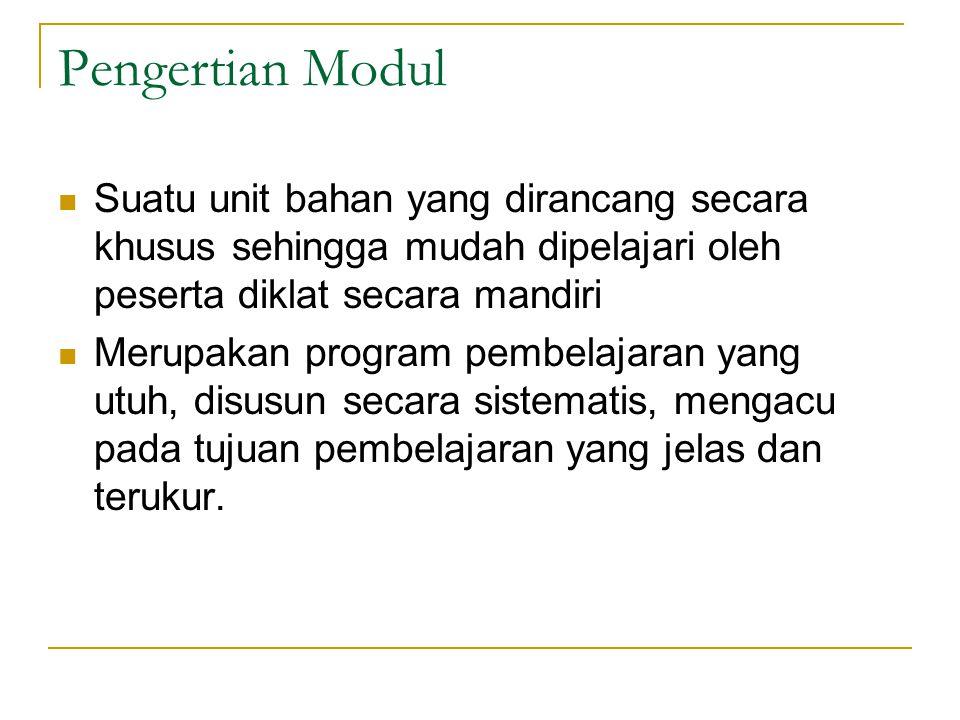 Pengertian Modul Suatu unit bahan yang dirancang secara khusus sehingga mudah dipelajari oleh peserta diklat secara mandiri.