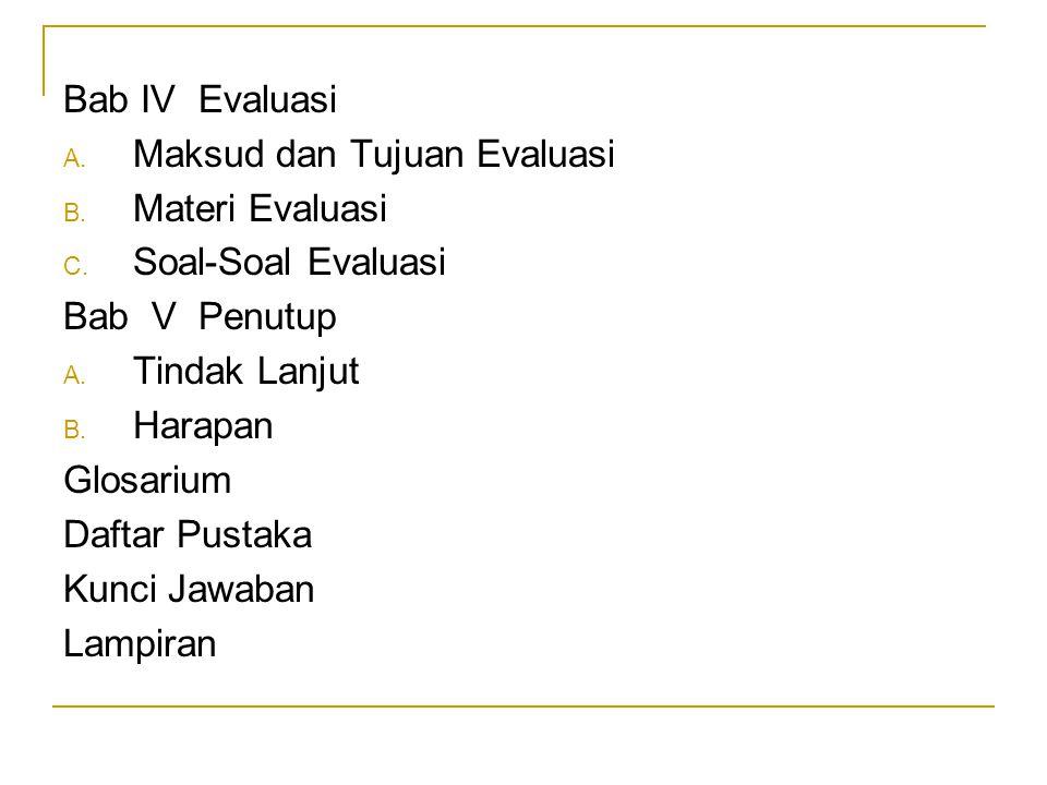 Bab IV Evaluasi Maksud dan Tujuan Evaluasi. Materi Evaluasi. Soal-Soal Evaluasi. Bab V Penutup.