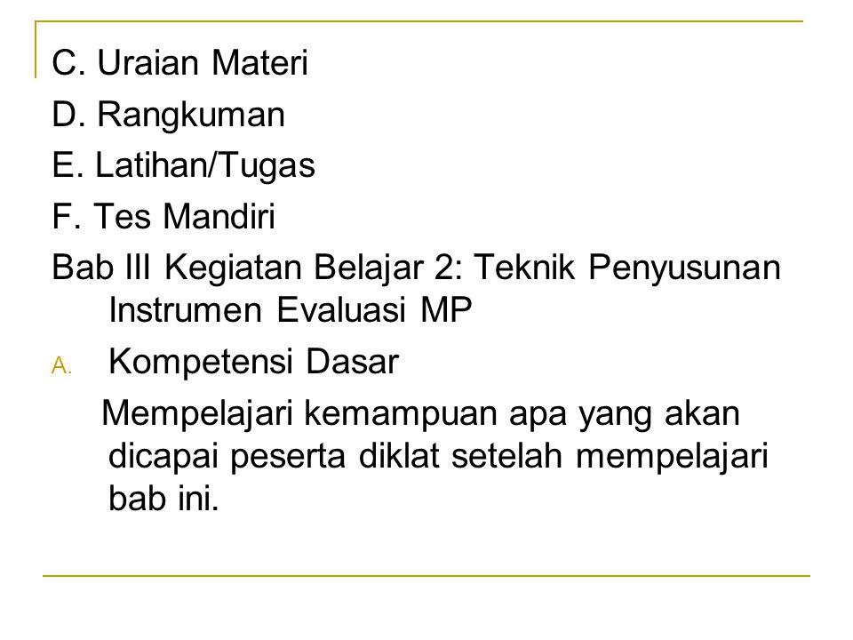 C. Uraian Materi D. Rangkuman. E. Latihan/Tugas. F. Tes Mandiri. Bab III Kegiatan Belajar 2: Teknik Penyusunan Instrumen Evaluasi MP.