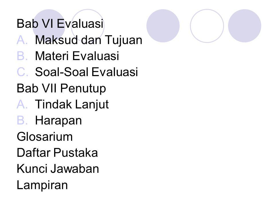 Bab VI Evaluasi Maksud dan Tujuan. Materi Evaluasi. Soal-Soal Evaluasi. Bab VII Penutup. Tindak Lanjut.