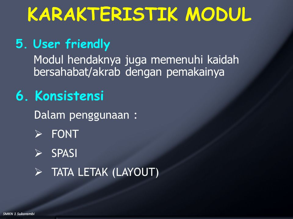 KARAKTERISTIK MODUL 6. Konsistensi 5. User friendly