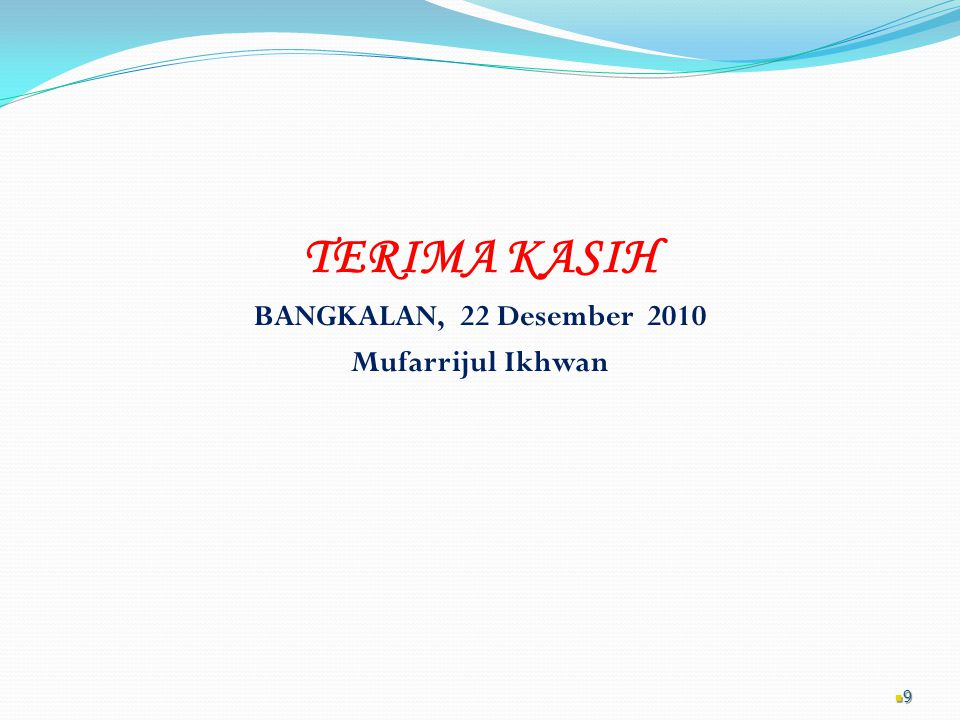 TERIMA KASIH BANGKALAN, 22 Desember 2010 Mufarrijul Ikhwan