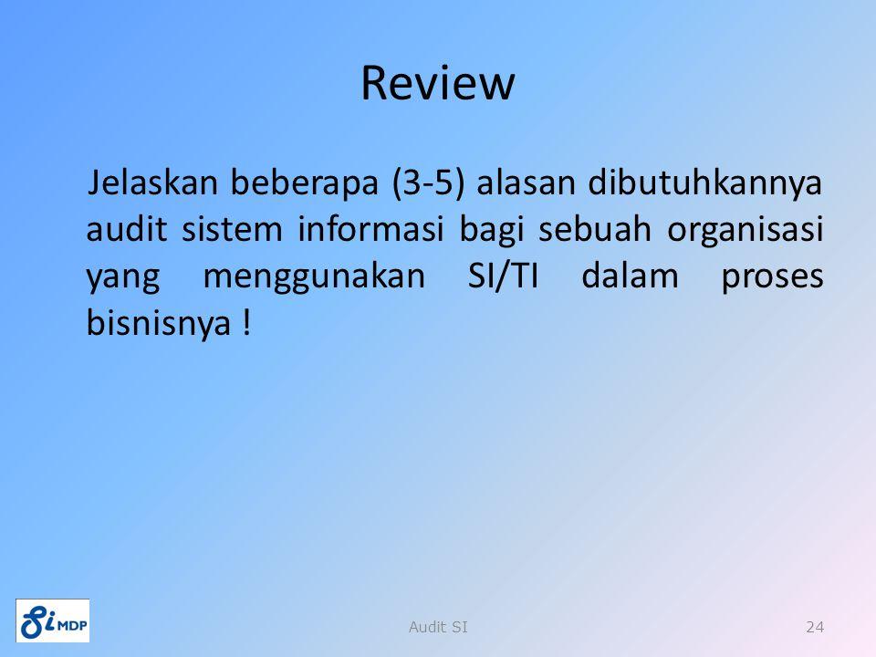 Review Jelaskan beberapa (3-5) alasan dibutuhkannya audit sistem informasi bagi sebuah organisasi yang menggunakan SI/TI dalam proses bisnisnya !