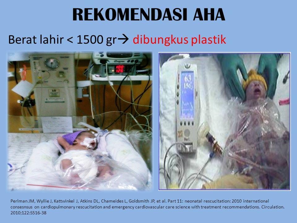 REKOMENDASI AHA Berat lahir < 1500 gr dibungkus plastik
