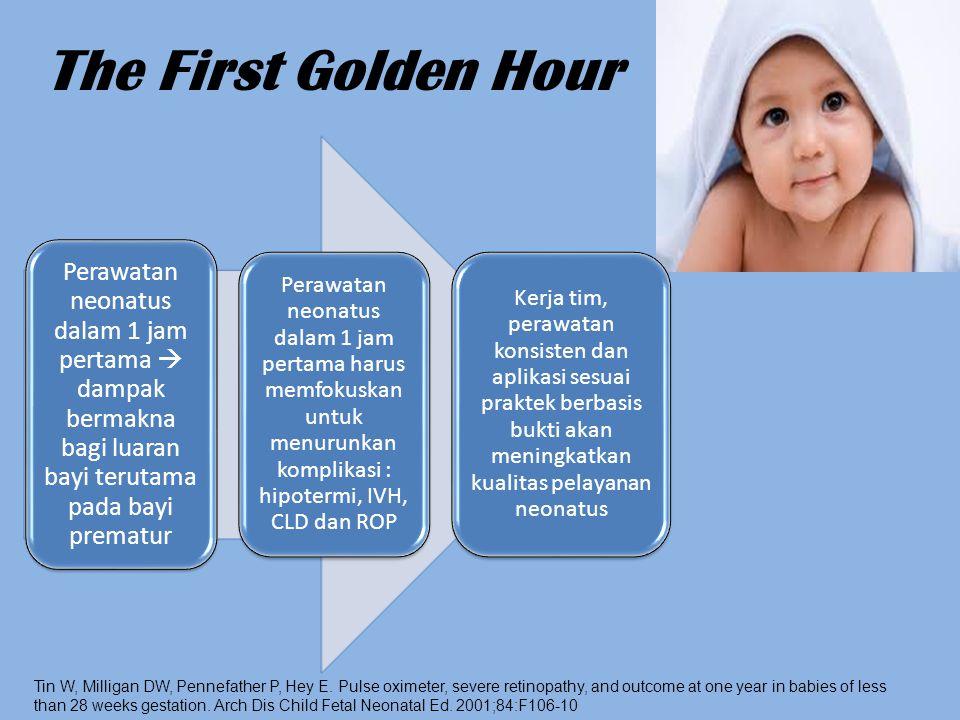 The First Golden Hour Perawatan neonatus dalam 1 jam pertama  dampak bermakna bagi luaran bayi terutama pada bayi prematur.