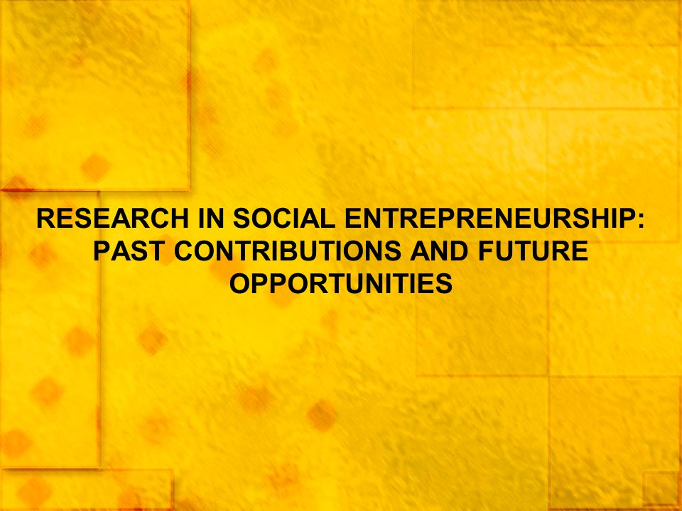 RESEARCH IN SOCIAL ENTREPRENEURSHIP: PAST CONTRIBUTIONS AND FUTURE OPPORTUNITIES