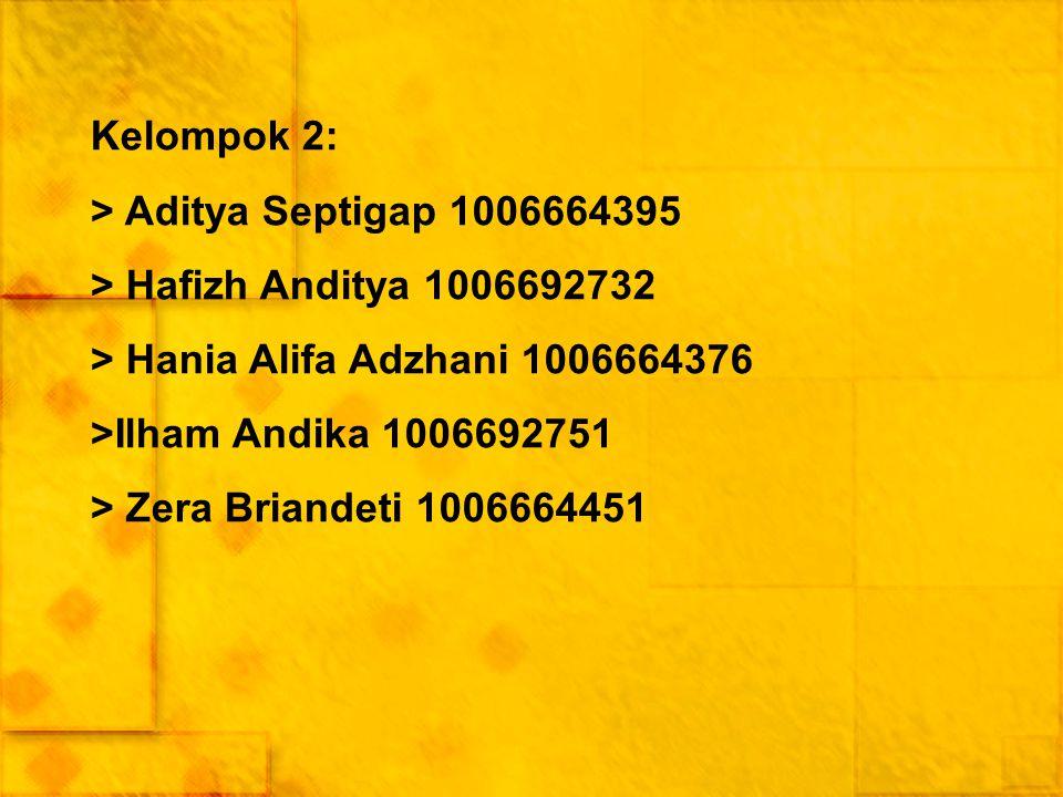Kelompok 2: > Aditya Septigap 1006664395 > Hafizh Anditya 1006692732 > Hania Alifa Adzhani 1006664376 >Ilham Andika 1006692751 > Zera Briandeti 1006664451