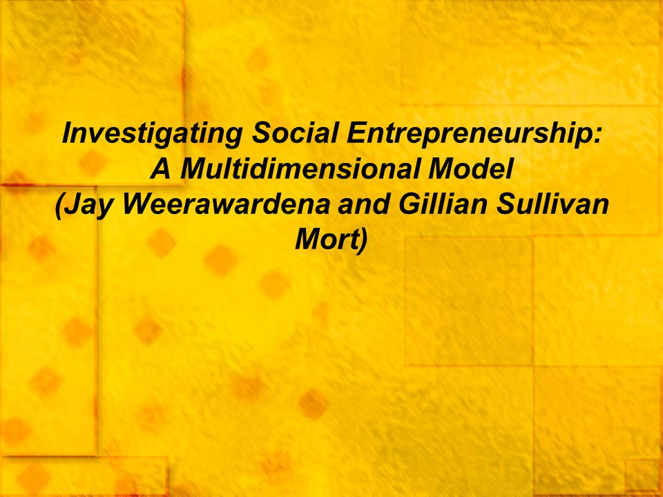 Investigating Social Entrepreneurship: A Multidimensional Model (Jay Weerawardena and Gillian Sullivan Mort)