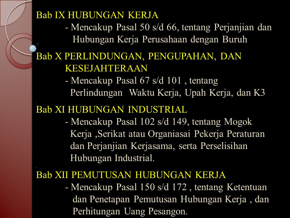 Bab IX HUBUNGAN KERJA - Mencakup Pasal 50 s/d 66, tentang Perjanjian dan Hubungan Kerja Perusahaan dengan Buruh .