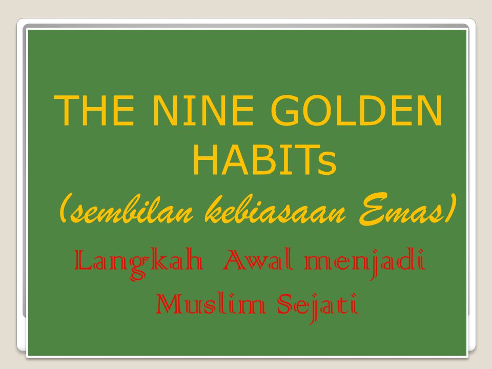 THE NINE GOLDEN HABITs (sembilan kebiasaan Emas)