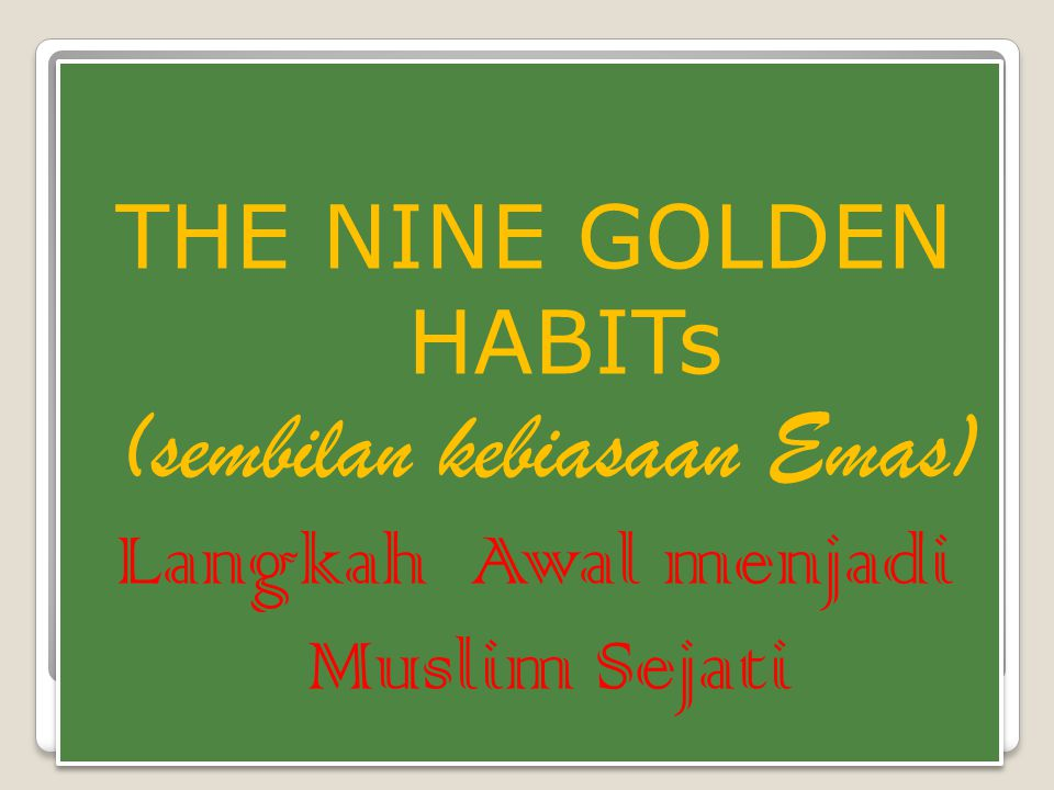 THE NINE GOLDEN HABITs (sembilan kebiasaan Emas) Langkah Awal menjadi Muslim Sejati