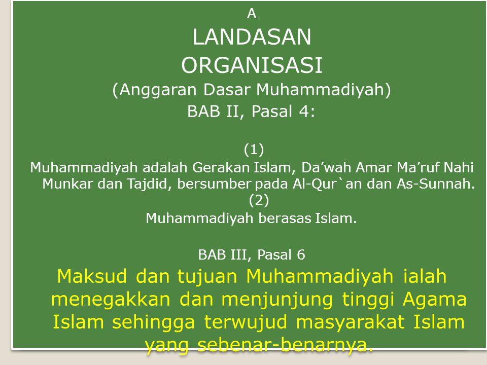 A LANDASAN. ORGANISASI. (Anggaran Dasar Muhammadiyah) BAB II, Pasal 4: (1)