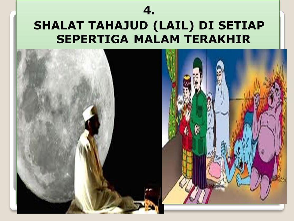 4. SHALAT TAHAJUD (LAIL) DI SETIAP SEPERTIGA MALAM TERAKHIR