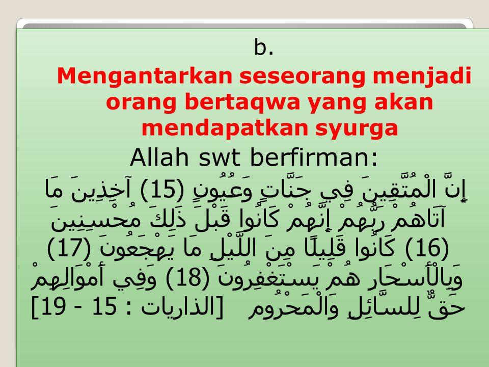 b. Mengantarkan seseorang menjadi orang bertaqwa yang akan mendapatkan syurga. Allah swt berfirman: