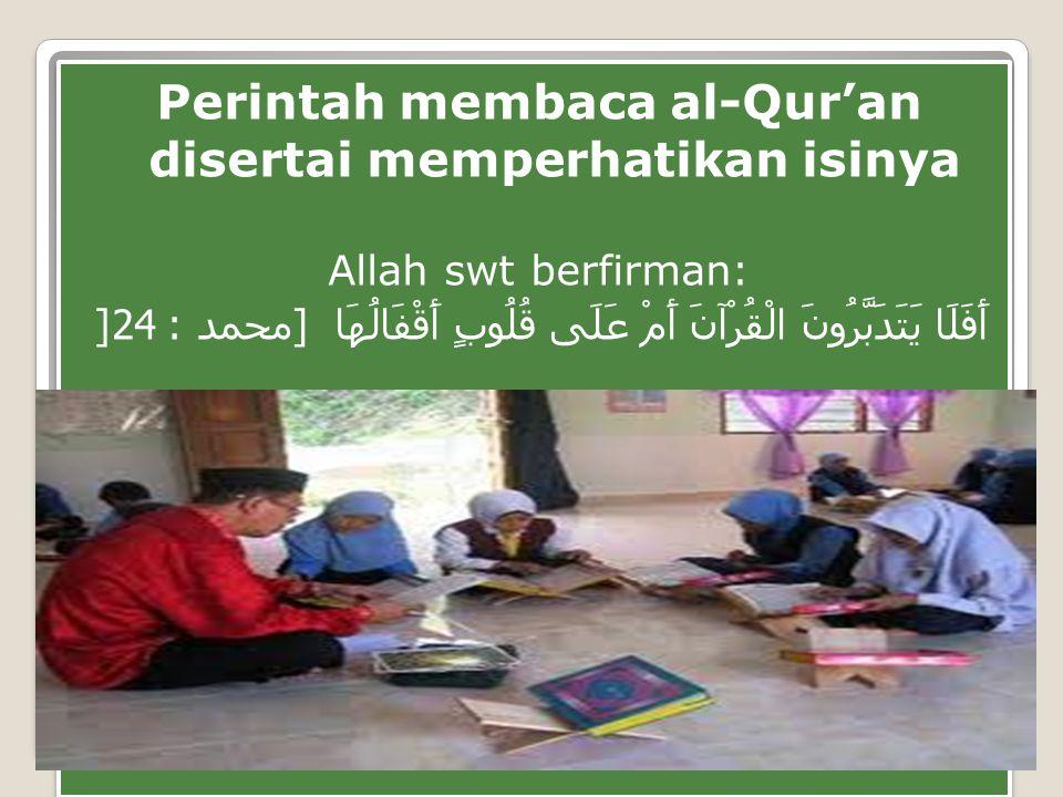 Perintah membaca al-Qur'an disertai memperhatikan isinya