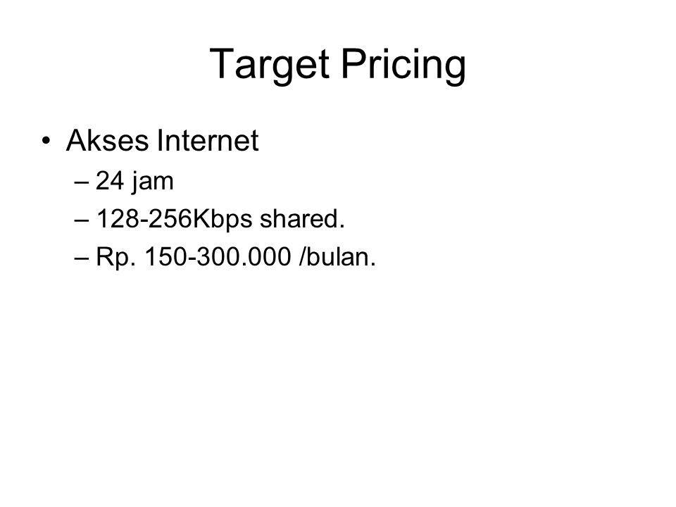 Target Pricing Akses Internet 24 jam 128-256Kbps shared.