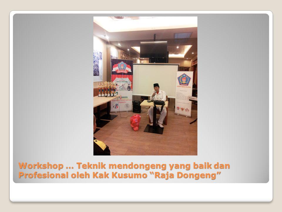 Workshop … Teknik mendongeng yang baik dan Profesional oleh Kak Kusumo Raja Dongeng