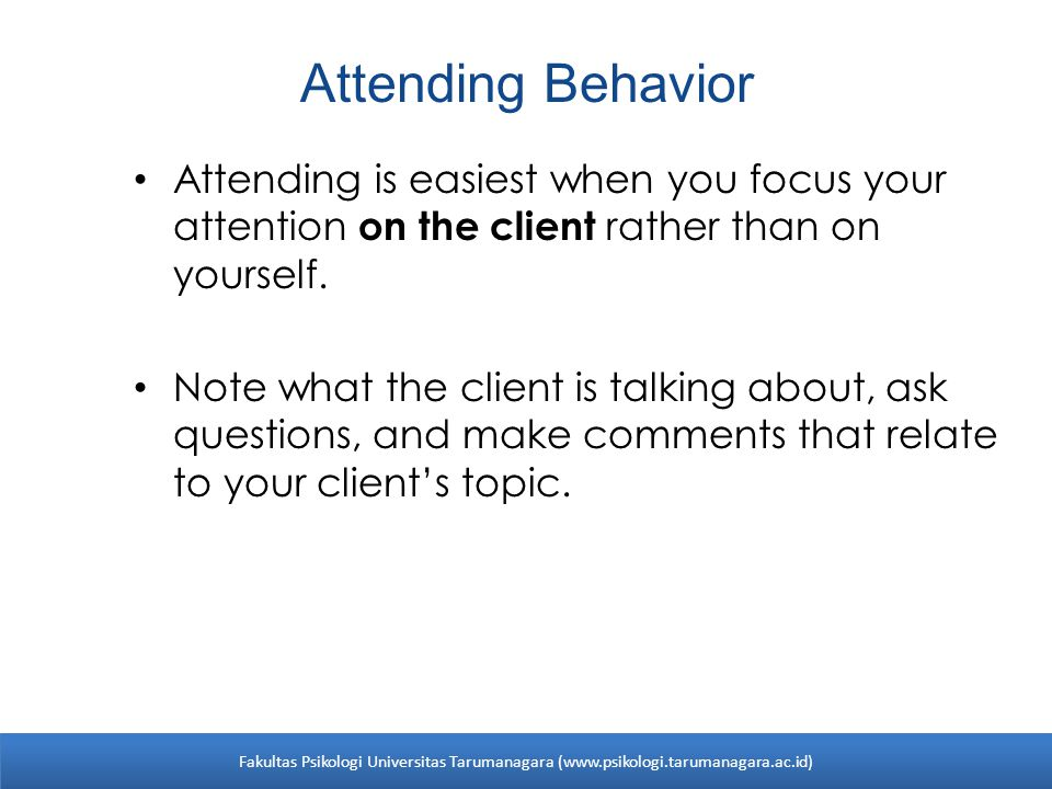 Attending Behavior Attending is easiest when you focus your attention on the client rather than on yourself.