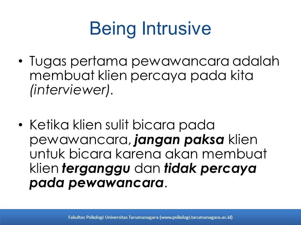 Being Intrusive Tugas pertama pewawancara adalah membuat klien percaya pada kita (interviewer).