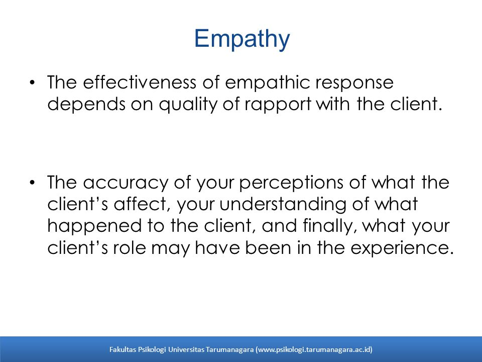 Empathy The effectiveness of empathic response depends on quality of rapport with the client.