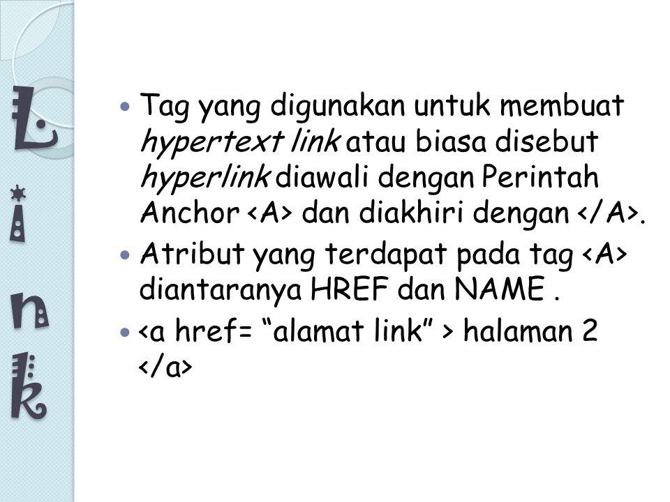 L i n k Tag yang digunakan untuk membuat hypertext link atau biasa disebut hyperlink diawali dengan Perintah Anchor <A> dan diakhiri dengan </A>.
