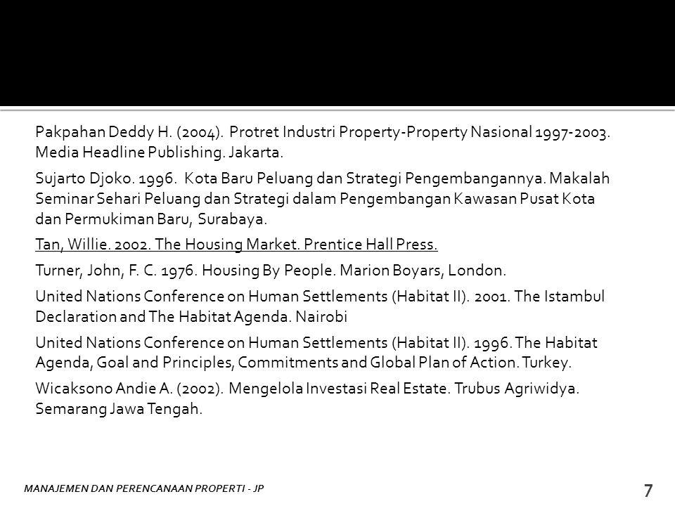 Pakpahan Deddy H. (2004). Protret Industri Property-Property Nasional 1997-2003. Media Headline Publishing. Jakarta.