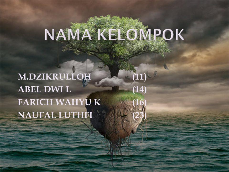 NAMA KELOMPOK M.DZIKRULLOH (11) ABEL DWI L (14) FARICH WAHYU K (16)
