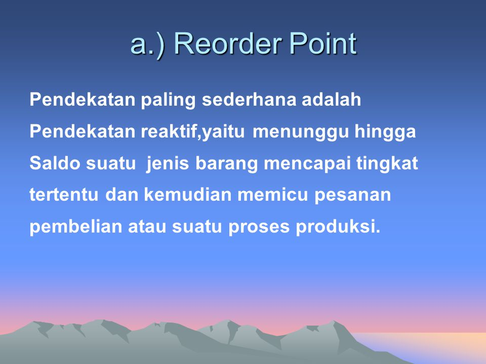 a.) Reorder Point Pendekatan paling sederhana adalah