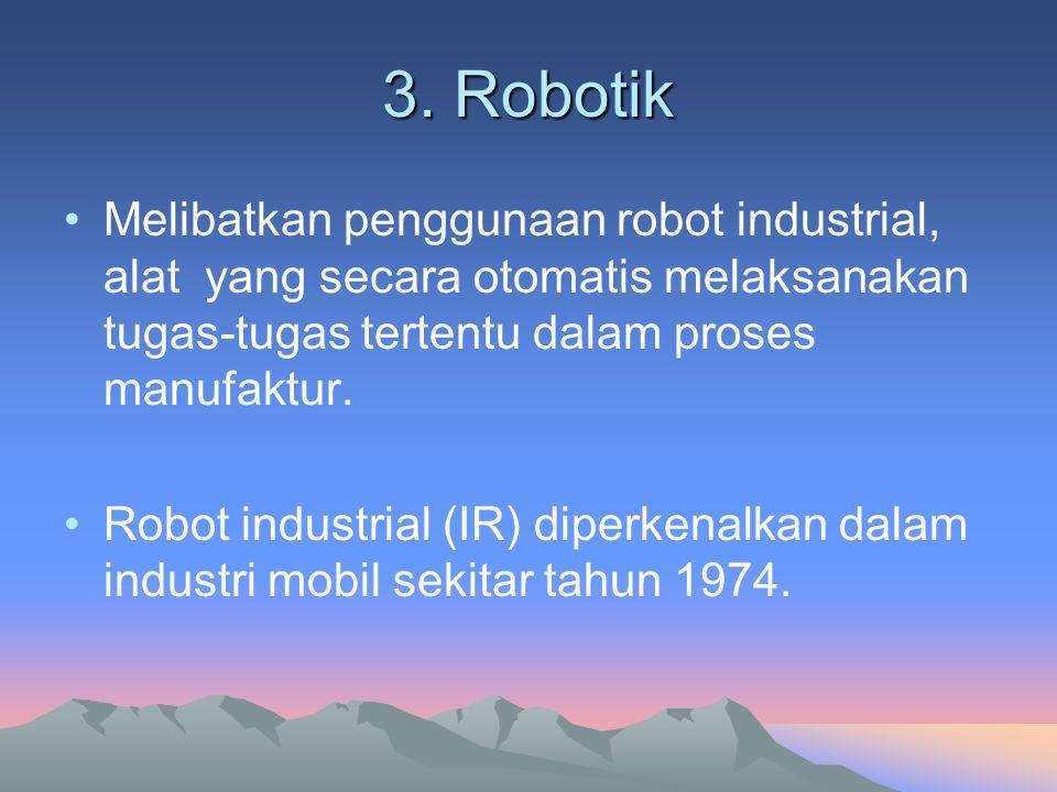 3. Robotik Melibatkan penggunaan robot industrial, alat yang secara otomatis melaksanakan tugas-tugas tertentu dalam proses manufaktur.