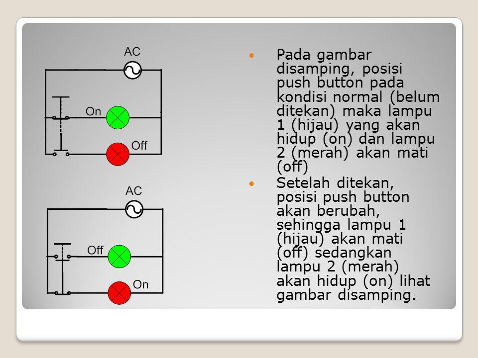 Pada gambar disamping, posisi push button pada kondisi normal (belum ditekan) maka lampu 1 (hijau) yang akan hidup (on) dan lampu 2 (merah) akan mati (off)