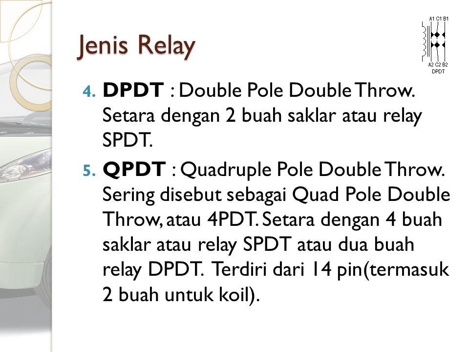 Jenis Relay DPDT : Double Pole Double Throw. Setara dengan 2 buah saklar atau relay SPDT.
