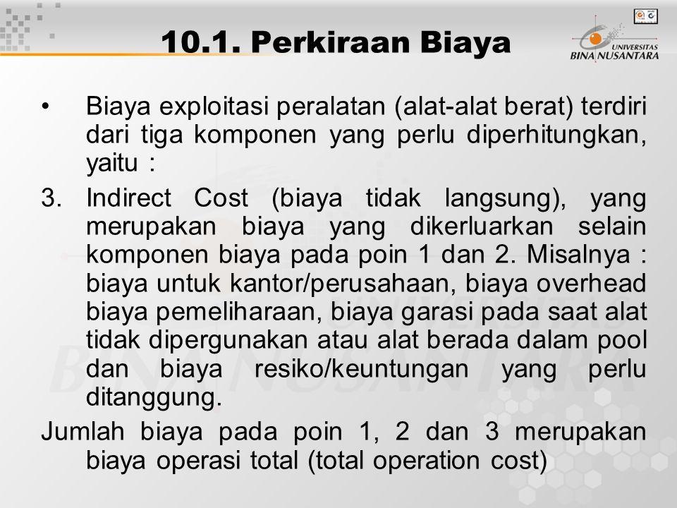 10.1. Perkiraan Biaya Biaya exploitasi peralatan (alat-alat berat) terdiri dari tiga komponen yang perlu diperhitungkan, yaitu :